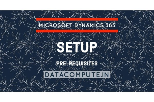 Pre-Requisites required to Setup Microsoft Dynamics 365