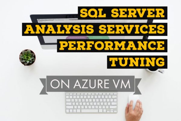 SQL Server Analysis Services Performance Tuning on Azure Virtual Machines