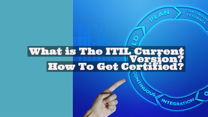 What is The ITIL Current Version? How To Get Certified?