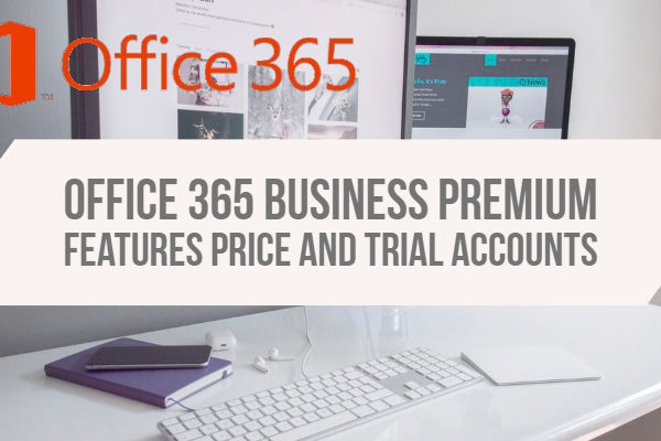 Office 365 business premium features price and trial accounts