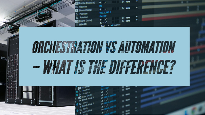 Orchestration vs Automation – What is the Difference?