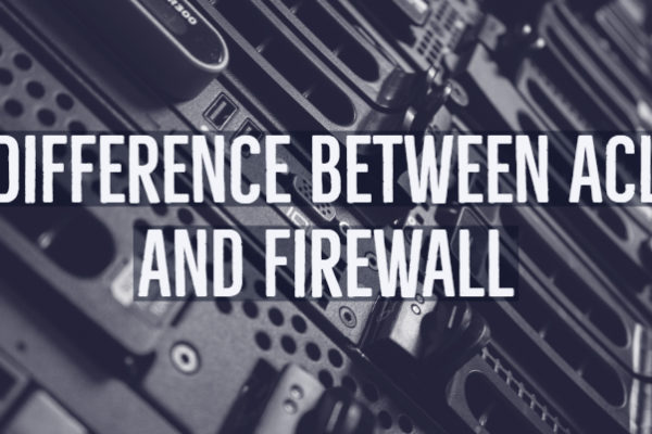 Difference Between ACL and Firewall