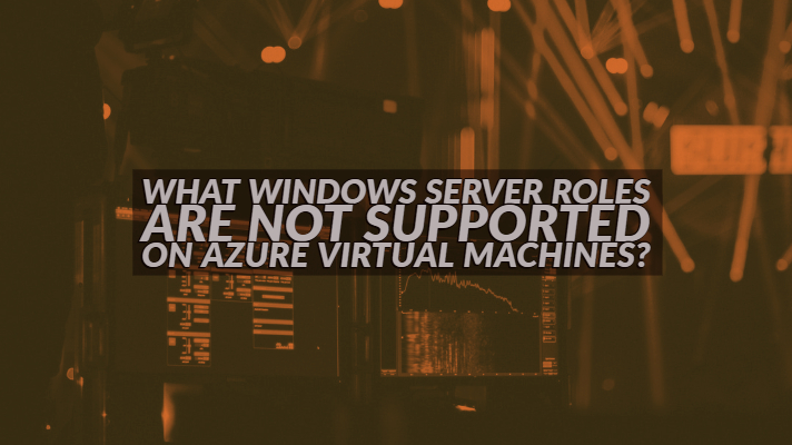 What Windows Server roles are not Supported on Azure Virtual machines?