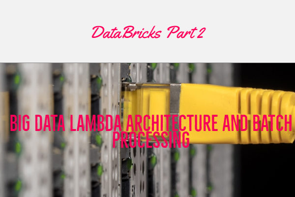 Big Data Lambda Architecture and Batch Processing