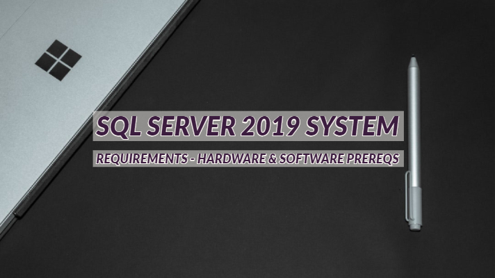 SQL Server 2019 System Requirements - Hardware & Software Prereqs