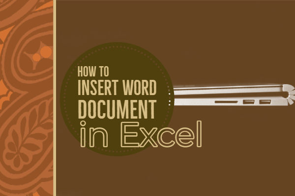 How To Insert Word Document in Excel for Office 2013, 2016, 2018 & o365