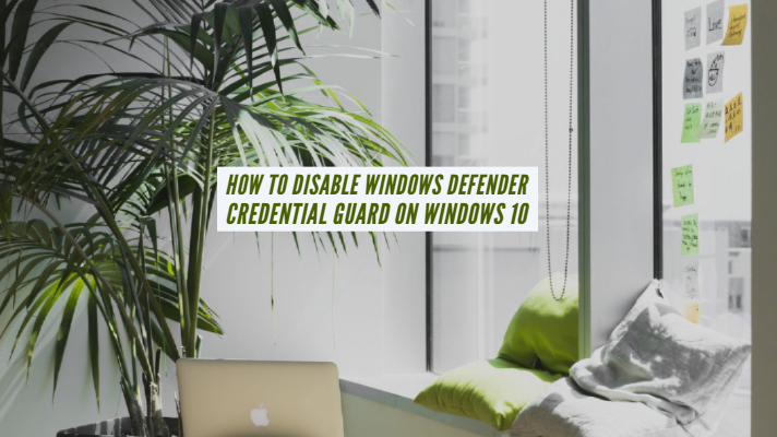 How to Disable Windows Defender Credential Guard on Windows 10