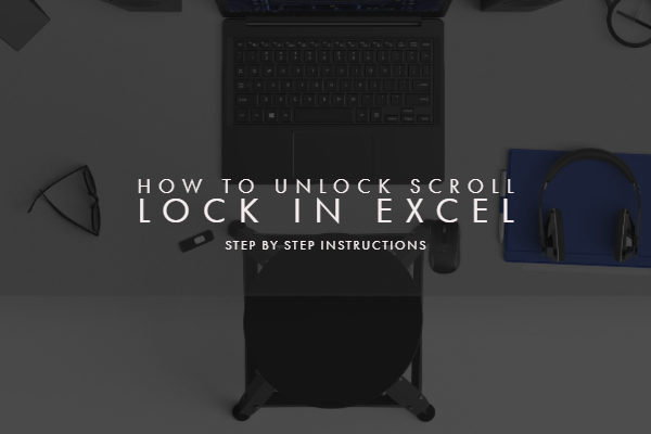 How to disable or unlock scroll lock in Excel O365 for Windows and Mac