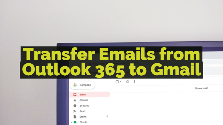 Transfer Emails from Outlook 365 to Gmail