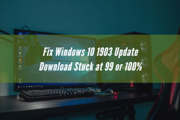 Fix Windows 10 1903 Update Download Stuck at 99 or 100%