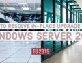 How to Resolve In-place Upgrade from Windows Server 2016 to 2019?