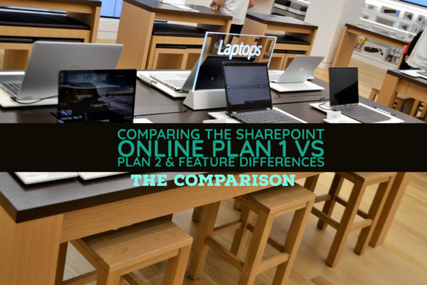 Comparing the SharePoint Online Plan 1 vs Plan 2 & Feature Differences