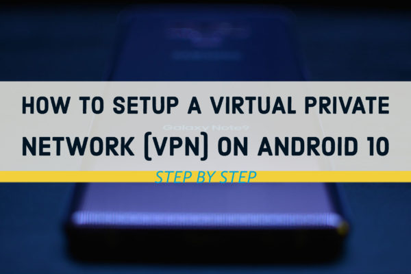 How to Setup a virtual private network (VPN) on Android 10