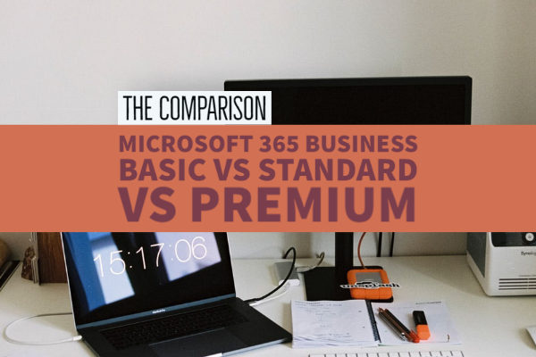 Microsoft 365 Business Basic vs Standard vs Premium - The Comparison