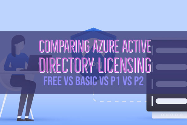 Comparing Azure Active Directory Licensing Free vs Basic vs P1 vs P2